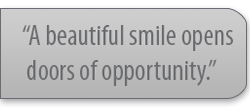 A beautiful smile opens doors of opportunity.